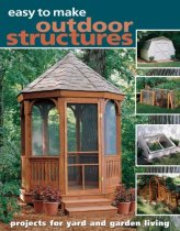 Easy to Make Outdoor Structures: Projects for Yard and Garden Living