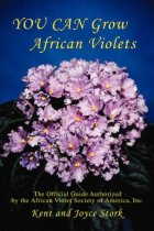 You Can Grow African Violets: The Official Guide Authorized by