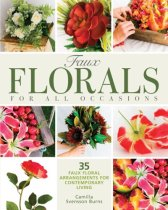 Faux Florals for All Occasions: 35 Faux Floral Arrangements for Contemporary Living